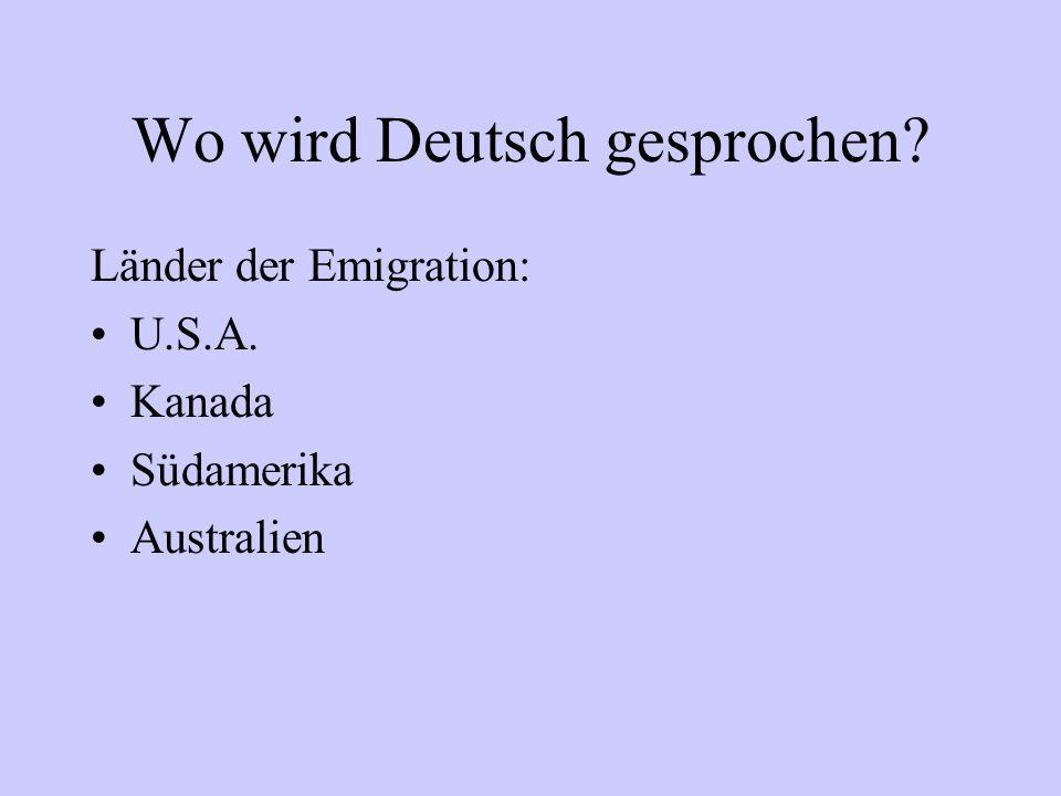 Wo wird Deutsch gesprochen? Länder der Emigration: U.S.A. Kanada Südamerika Australien