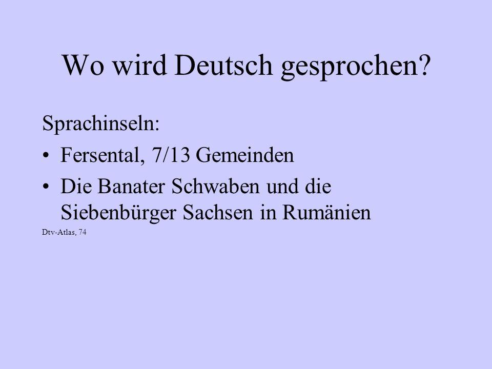 Wo wird Deutsch gesprochen? Sprachinseln: Fersental, 7/13 Gemeinden Die Banater Schwaben und die Siebenbürger Sachsen in Rumänien Dtv-Atlas, 74