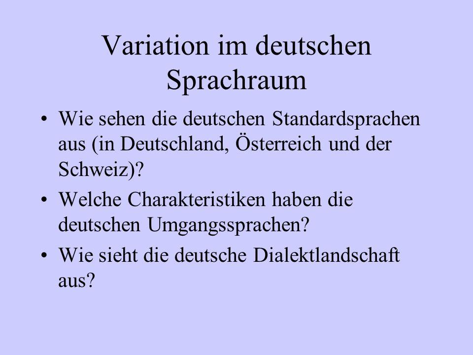 Variation im deutschen Sprachraum Wie sehen die deutschen Standardsprachen aus (in Deutschland, Österreich und der Schweiz)? Welche Charakteristiken h
