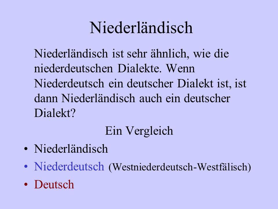 Niederländisch Niederländisch ist sehr ähnlich, wie die niederdeutschen Dialekte. Wenn Niederdeutsch ein deutscher Dialekt ist, ist dann Niederländisc
