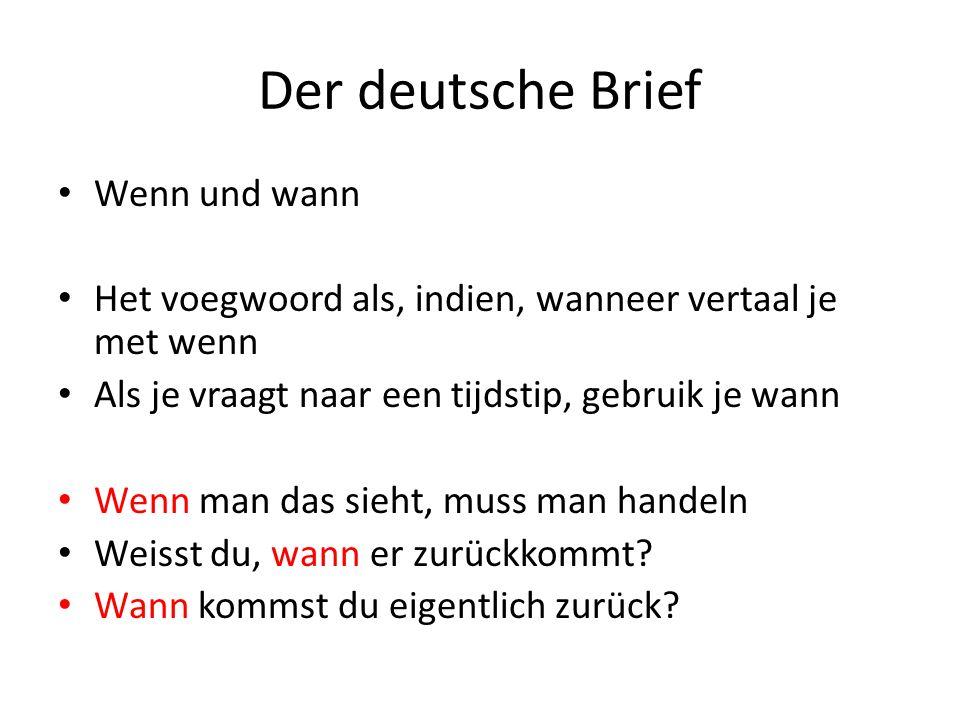 Der deutsche Brief Wenn und wann Het voegwoord als, indien, wanneer vertaal je met wenn Als je vraagt naar een tijdstip, gebruik je wann Wenn man das