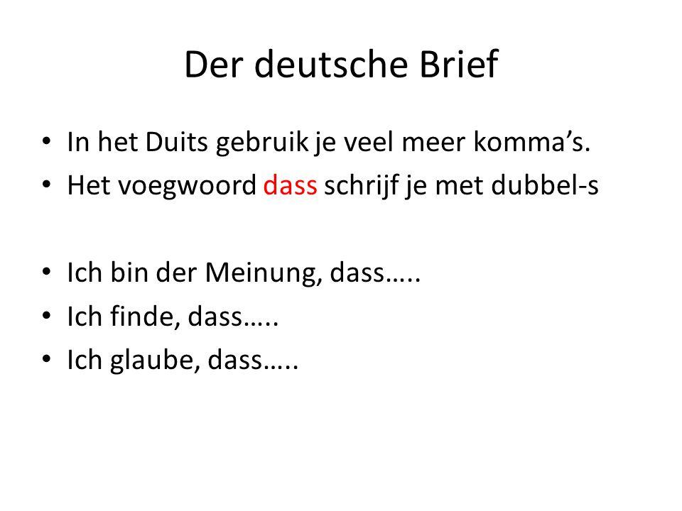Der deutsche Brief In het Duits gebruik je veel meer kommas. Het voegwoord dass schrijf je met dubbel-s Ich bin der Meinung, dass….. Ich finde, dass….