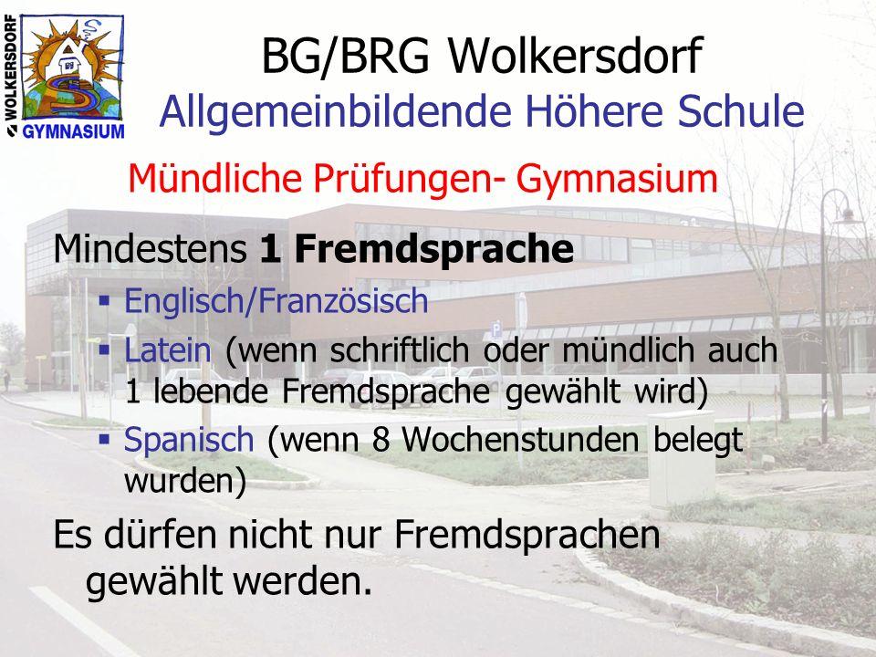 BG/BRG Wolkersdorf Allgemeinbildende Höhere Schule Mündliche Prüfungen- Gymnasium Mindestens 1 Fremdsprache Englisch/Französisch Latein (wenn schriftl