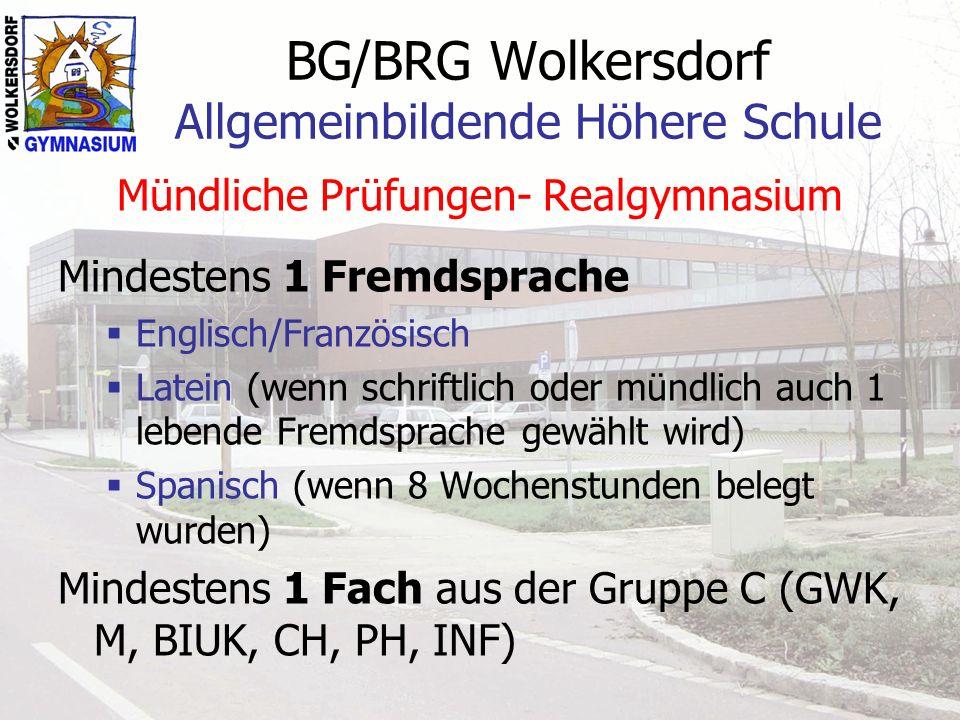 BG/BRG Wolkersdorf Allgemeinbildende Höhere Schule Mündliche Prüfungen- Realgymnasium Mindestens 1 Fremdsprache Englisch/Französisch Latein (wenn schr
