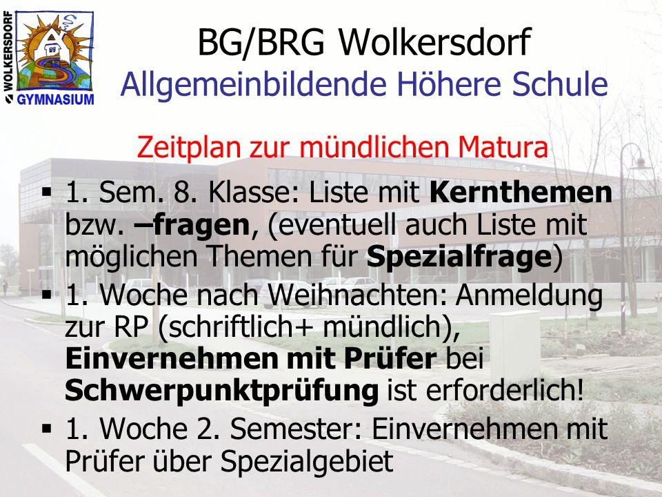 BG/BRG Wolkersdorf Allgemeinbildende Höhere Schule Zeitplan zur mündlichen Matura 1. Sem. 8. Klasse: Liste mit Kernthemen bzw. –fragen, (eventuell auc