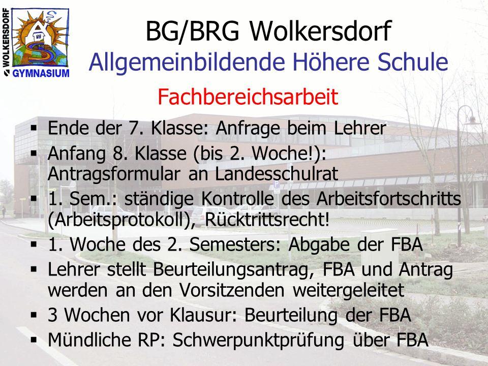 BG/BRG Wolkersdorf Allgemeinbildende Höhere Schule Fachbereichsarbeit Ende der 7. Klasse: Anfrage beim Lehrer Anfang 8. Klasse (bis 2. Woche!): Antrag