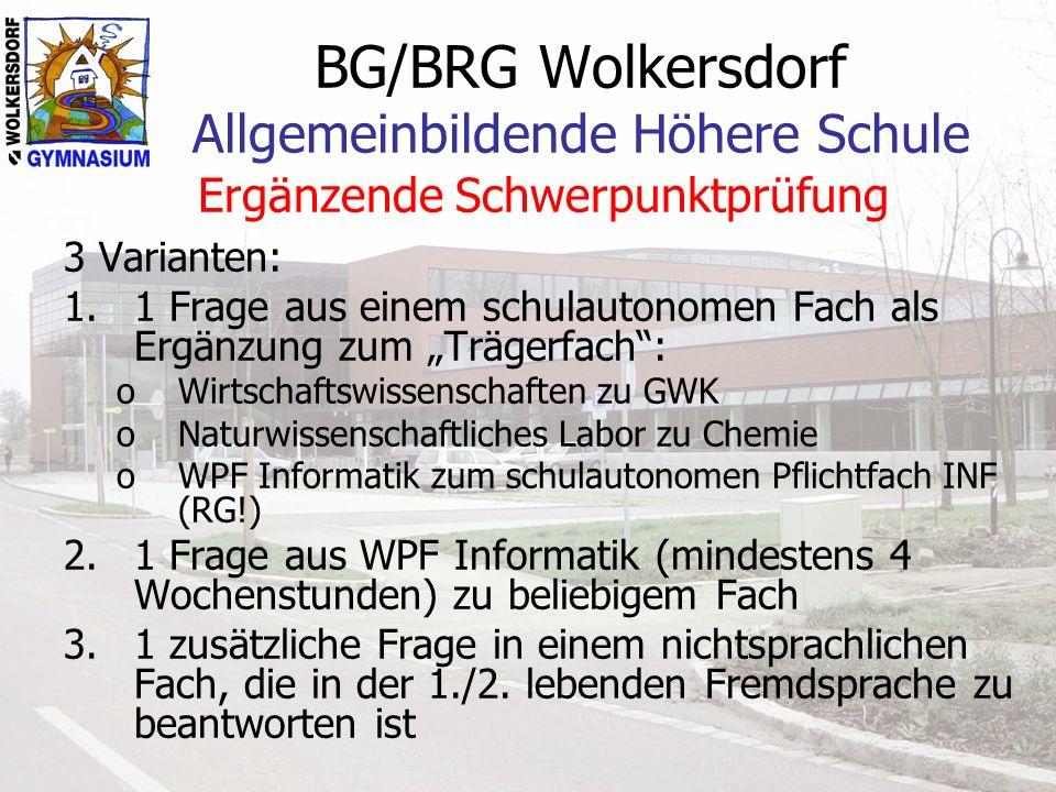 BG/BRG Wolkersdorf Allgemeinbildende Höhere Schule Ergänzende Schwerpunktprüfung 3 Varianten: 1.1 Frage aus einem schulautonomen Fach als Ergänzung zu