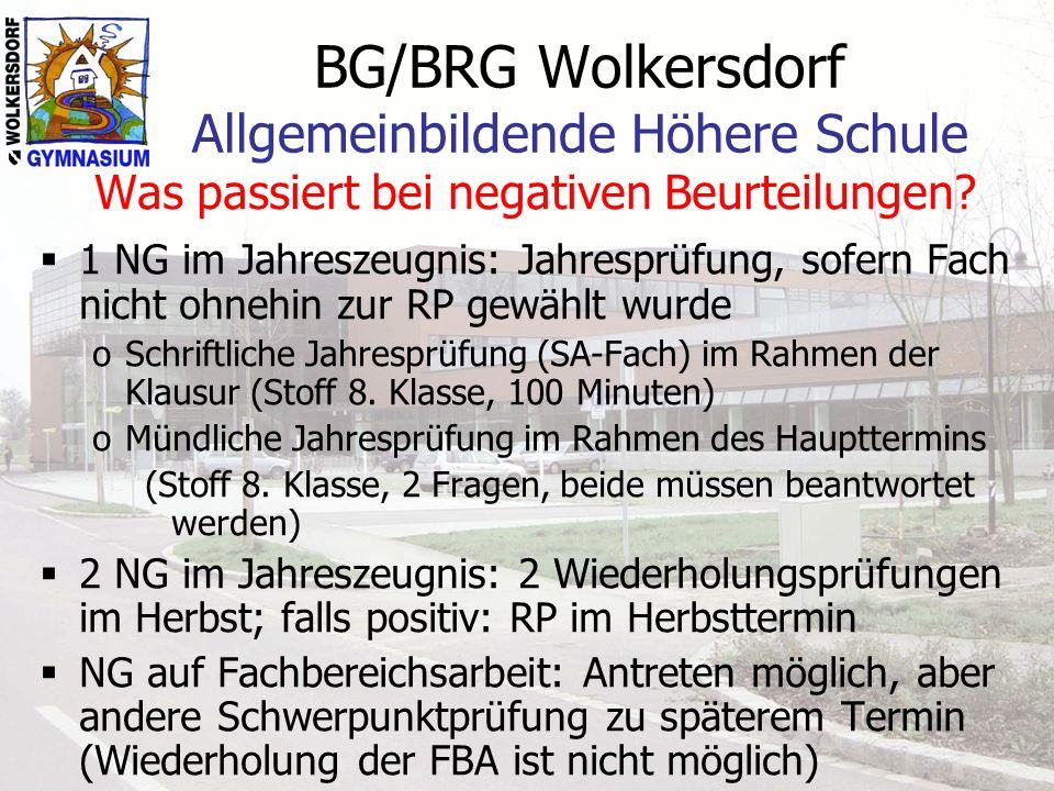 BG/BRG Wolkersdorf Allgemeinbildende Höhere Schule Was passiert bei negativen Beurteilungen? 1 NG im Jahreszeugnis: Jahresprüfung, sofern Fach nicht o