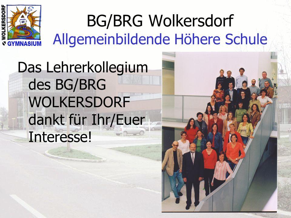 BG/BRG Wolkersdorf Allgemeinbildende Höhere Schule Das Lehrerkollegium des BG/BRG WOLKERSDORF dankt für Ihr/Euer Interesse!