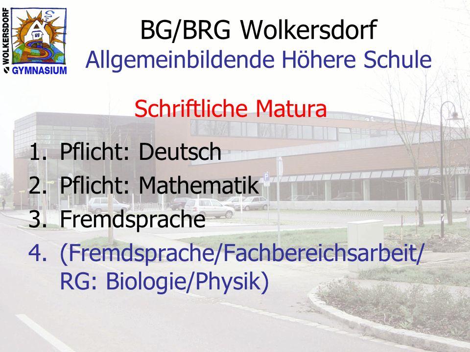 Schriftliche Matura 1.Pflicht: Deutsch 2.Pflicht: Mathematik 3.Fremdsprache 4.(Fremdsprache/Fachbereichsarbeit/ RG: Biologie/Physik)