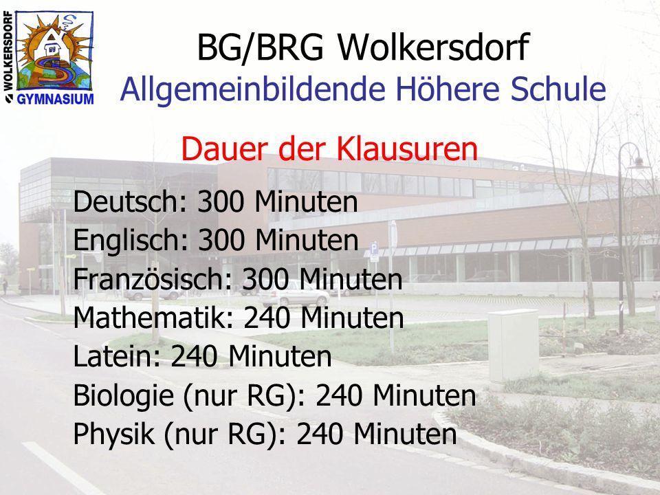 BG/BRG Wolkersdorf Allgemeinbildende Höhere Schule Dauer der Klausuren Deutsch: 300 Minuten Englisch: 300 Minuten Französisch: 300 Minuten Mathematik: