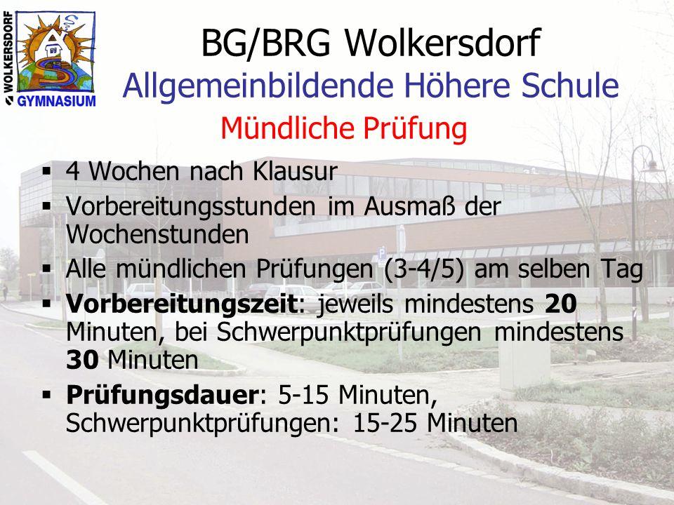 BG/BRG Wolkersdorf Allgemeinbildende Höhere Schule Mündliche Prüfung 4 Wochen nach Klausur Vorbereitungsstunden im Ausmaß der Wochenstunden Alle mündl