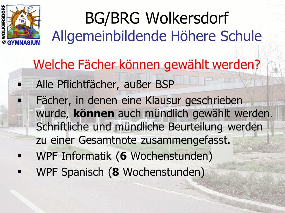 BG/BRG Wolkersdorf Allgemeinbildende Höhere Schule Welche Fächer können gewählt werden? Alle Pflichtfächer, außer BSP Fächer, in denen eine Klausur ge