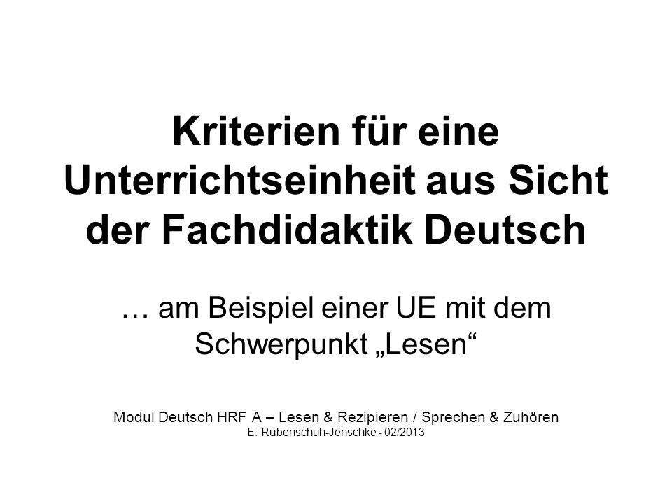 Kriterien für eine Unterrichtseinheit aus Sicht der Fachdidaktik Deutsch … am Beispiel einer UE mit dem Schwerpunkt Lesen Modul Deutsch HRF A – Lesen