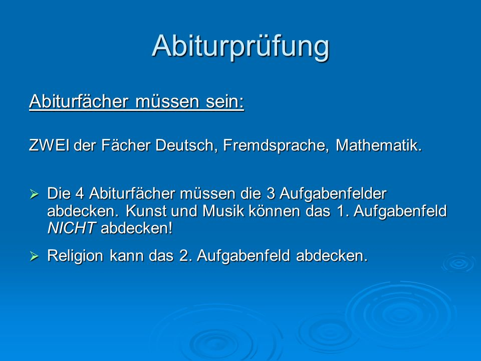 Abiturprüfung Abiturfächer müssen sein: ZWEI der Fächer Deutsch, Fremdsprache, Mathematik. Die 4 Abiturfächer müssen die 3 Aufgabenfelder abdecken. Ku