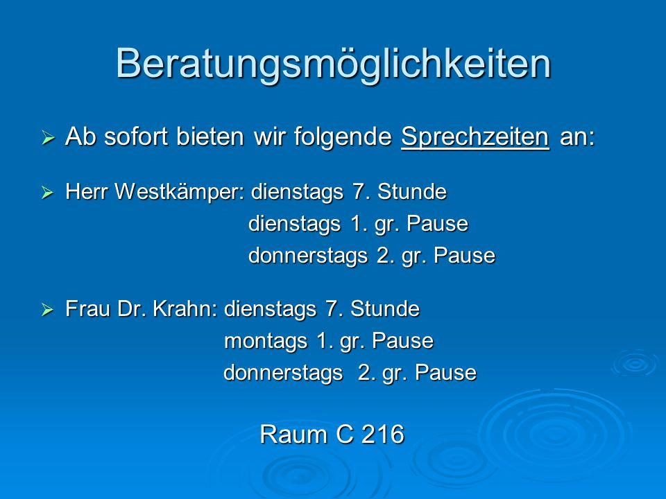 Beratungsmöglichkeiten Ab sofort bieten wir folgende Sprechzeiten an: Ab sofort bieten wir folgende Sprechzeiten an: Herr Westkämper: dienstags 7. Stu