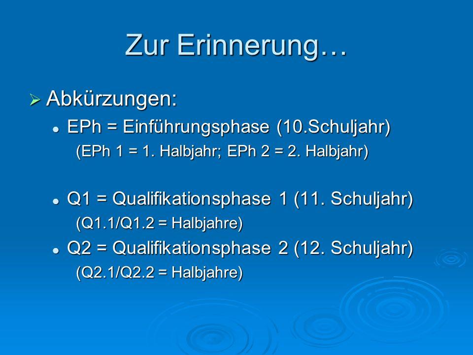 Zur Erinnerung… Abkürzungen: Abkürzungen: EPh = Einführungsphase (10.Schuljahr) EPh = Einführungsphase (10.Schuljahr) (EPh 1 = 1. Halbjahr; EPh 2 = 2.