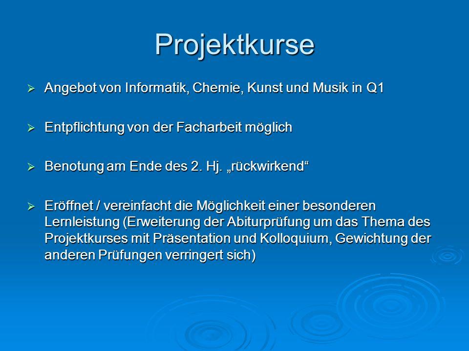 Projektkurse Angebot von Informatik, Chemie, Kunst und Musik in Q1 Angebot von Informatik, Chemie, Kunst und Musik in Q1 Entpflichtung von der Facharb