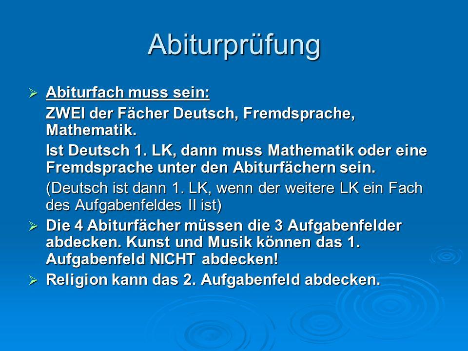 Abiturprüfung Abiturfach muss sein: Abiturfach muss sein: ZWEI der Fächer Deutsch, Fremdsprache, Mathematik.