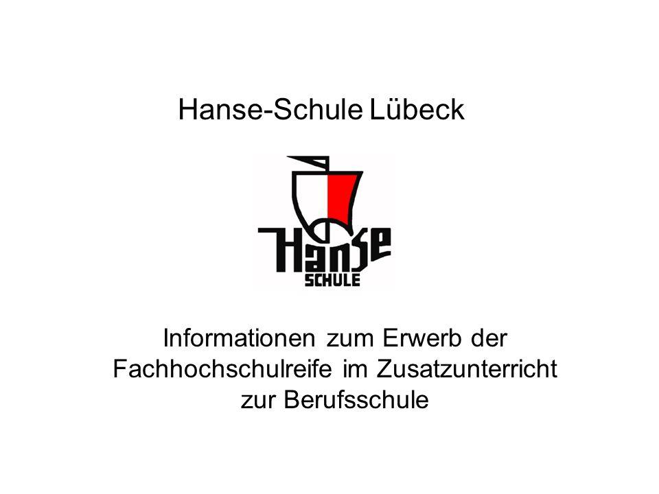 Hanse-Schule Lübeck Informationen zum Erwerb der Fachhochschulreife im Zusatzunterricht zur Berufsschule