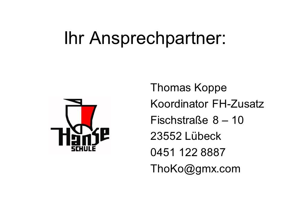 Ihr Ansprechpartner: Thomas Koppe Koordinator FH-Zusatz Fischstraße 8 – 10 23552 Lübeck 0451 122 8887 ThoKo@gmx.com