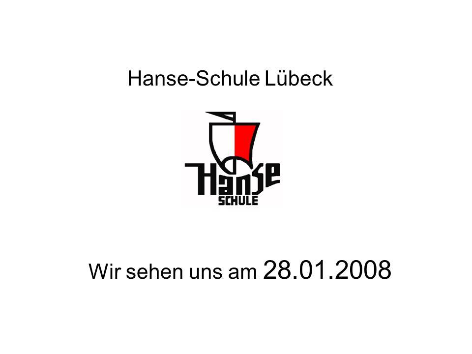 Hanse-Schule Lübeck Wir sehen uns am 28.01.2008