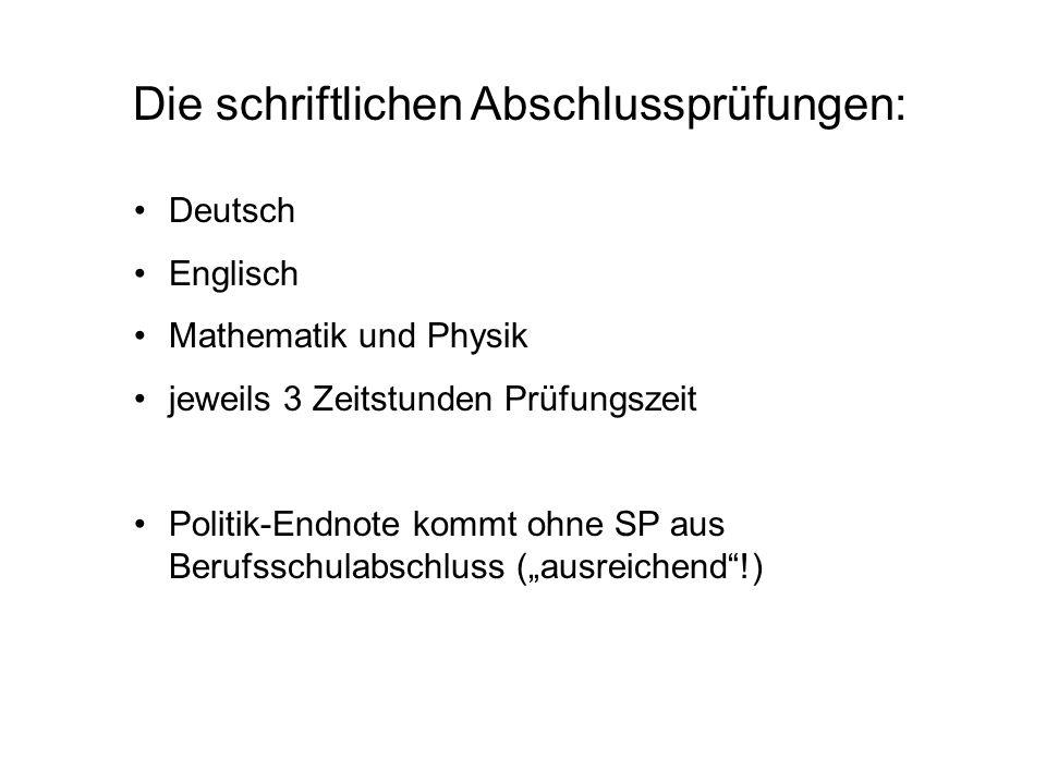 Die schriftlichen Abschlussprüfungen: Deutsch Englisch Mathematik und Physik jeweils 3 Zeitstunden Prüfungszeit Politik-Endnote kommt ohne SP aus Beru