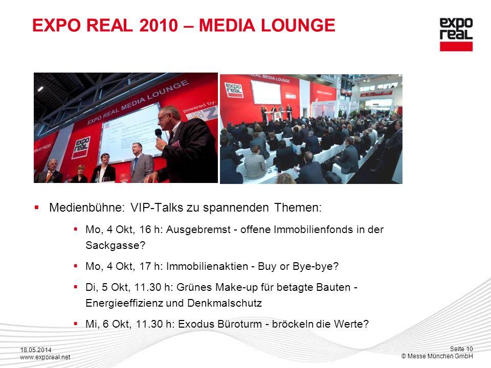 18.05.2014 www.exporeal.net Seite 10 © Messe München GmbH EXPO REAL 2010 – MEDIA LOUNGE Medienbühne: VIP-Talks zu spannenden Themen: Mo, 4 Okt, 16 h: Ausgebremst - offene Immobilienfonds in der Sackgasse.