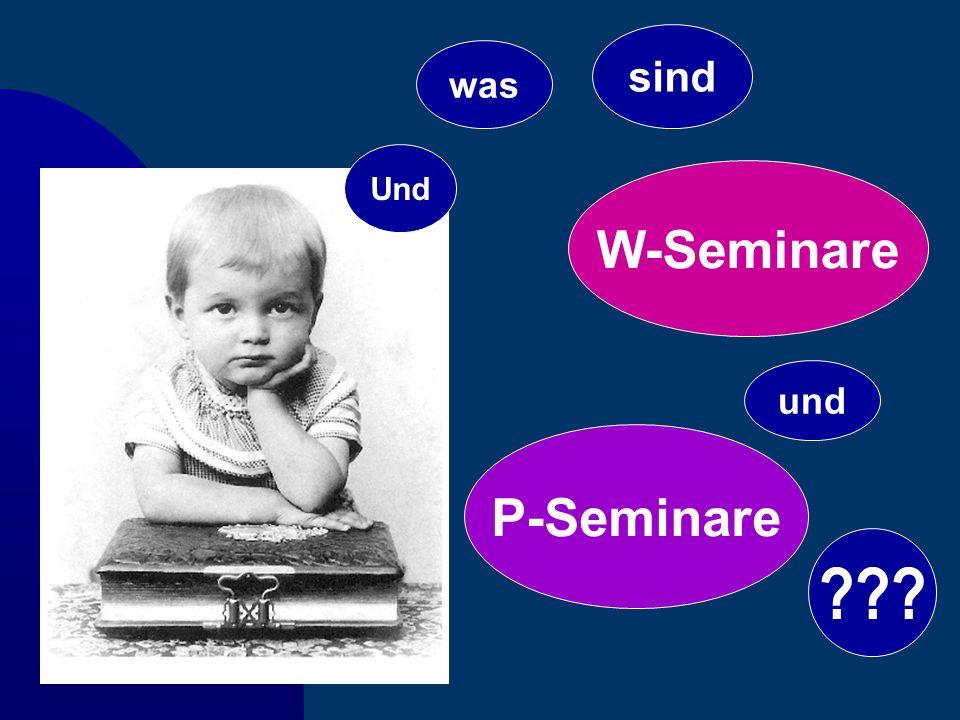 Und was sind W-Seminare und P-Seminare ???