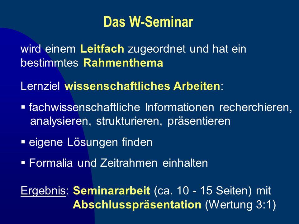 Das W-Seminar Lernziel wissenschaftliches Arbeiten: fachwissenschaftliche Informationen recherchieren, analysieren, strukturieren, präsentieren eigene