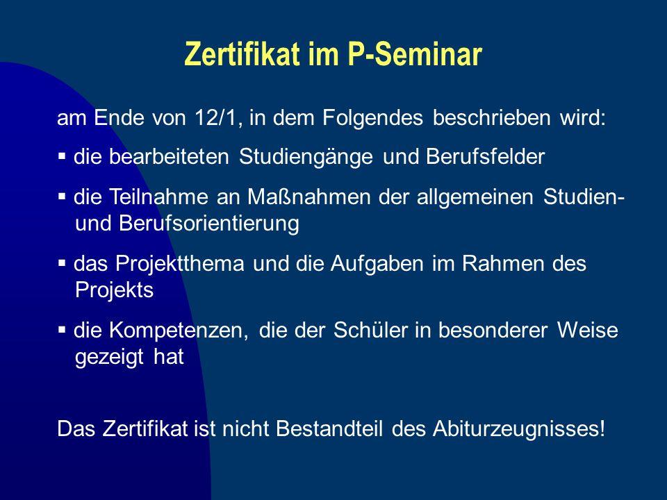Zertifikat im P-Seminar am Ende von 12/1, in dem Folgendes beschrieben wird: die bearbeiteten Studiengänge und Berufsfelder die Teilnahme an Maßnahmen