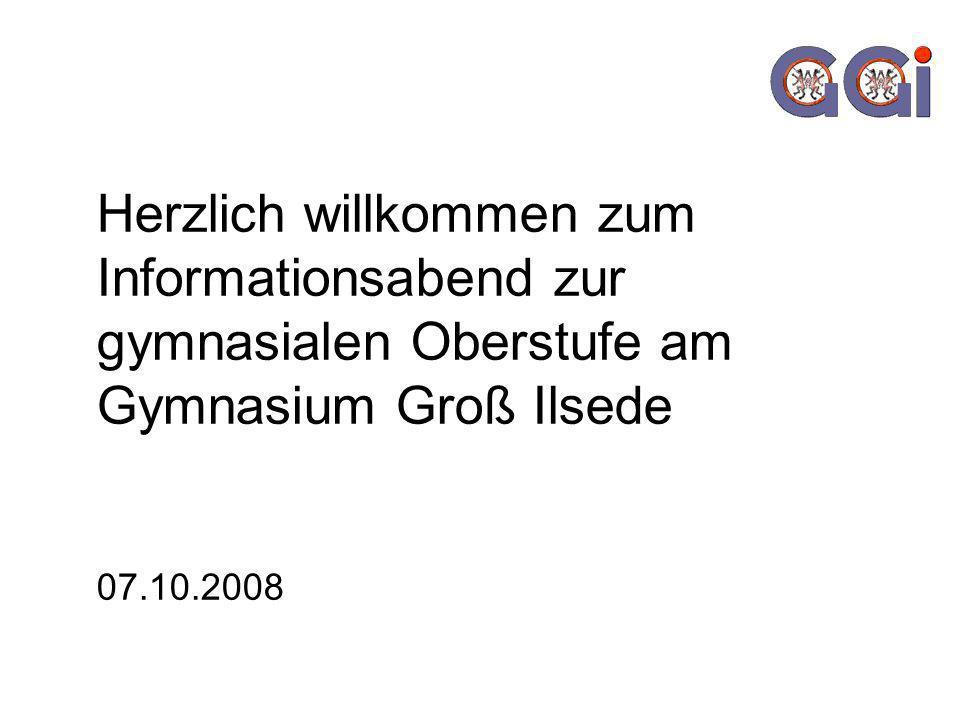 Herzlich willkommen zum Informationsabend zur gymnasialen Oberstufe am Gymnasium Groß Ilsede 07.10.2008