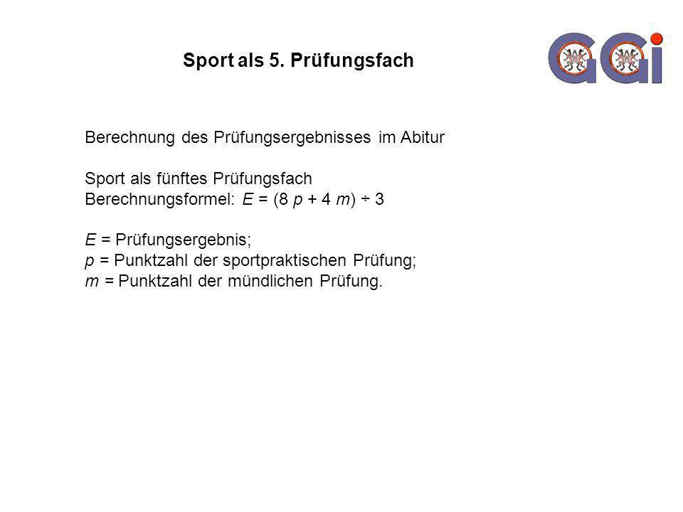 Sport als 5. Prüfungsfach Berechnung des Prüfungsergebnisses im Abitur Sport als fünftes Prüfungsfach Berechnungsformel: E = (8 p + 4 m) ÷ 3 E = Prüfu