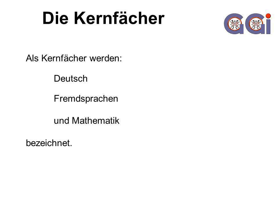 Die Kernfächer Als Kernfächer werden: Deutsch Fremdsprachen und Mathematik bezeichnet.