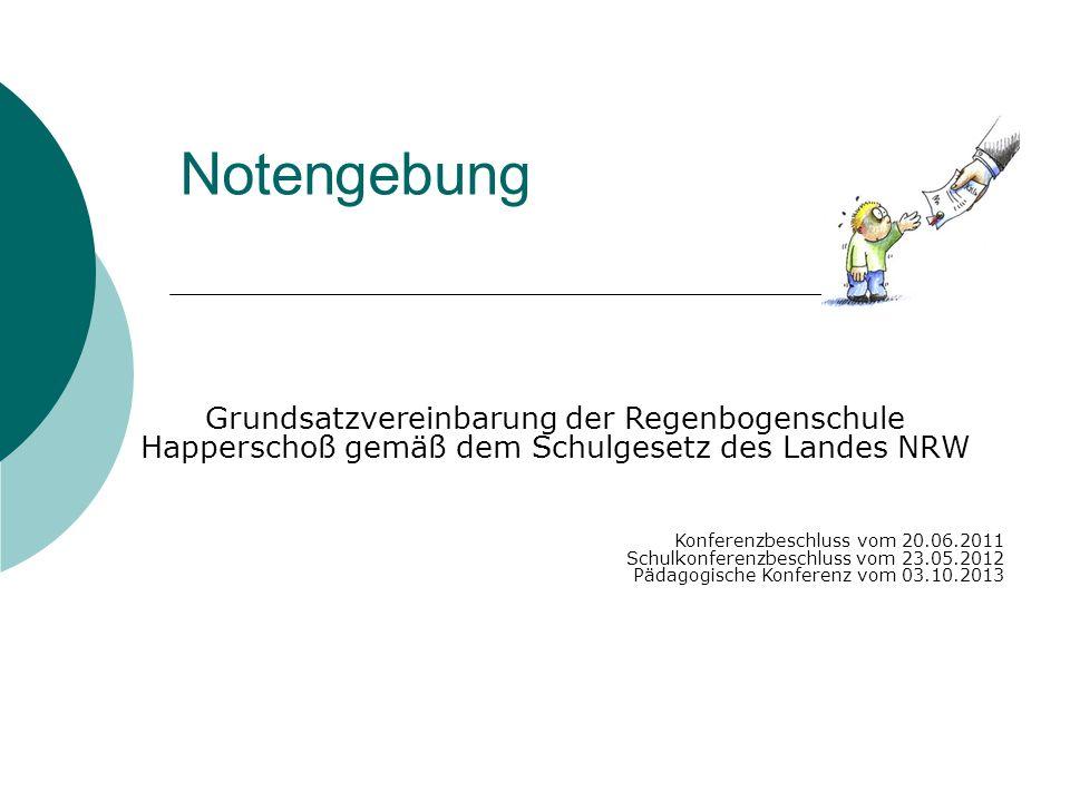 Notengebung Grundsatzvereinbarung der Regenbogenschule Happerschoß gemäß dem Schulgesetz des Landes NRW Konferenzbeschluss vom 20.06.2011 Schulkonfere