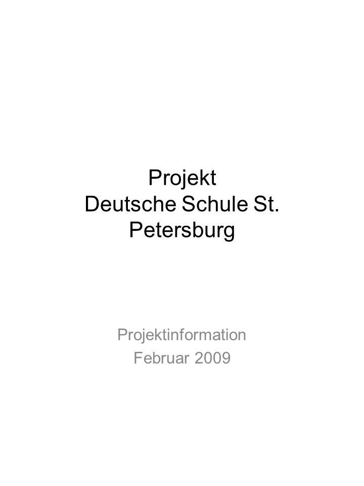 Projekt Deutsche Schule St. Petersburg Projektinformation Februar 2009