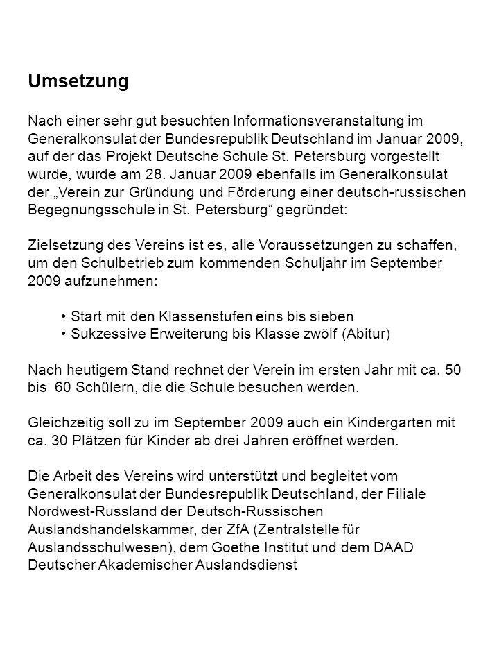 Umsetzung Nach einer sehr gut besuchten Informationsveranstaltung im Generalkonsulat der Bundesrepublik Deutschland im Januar 2009, auf der das Projekt Deutsche Schule St.