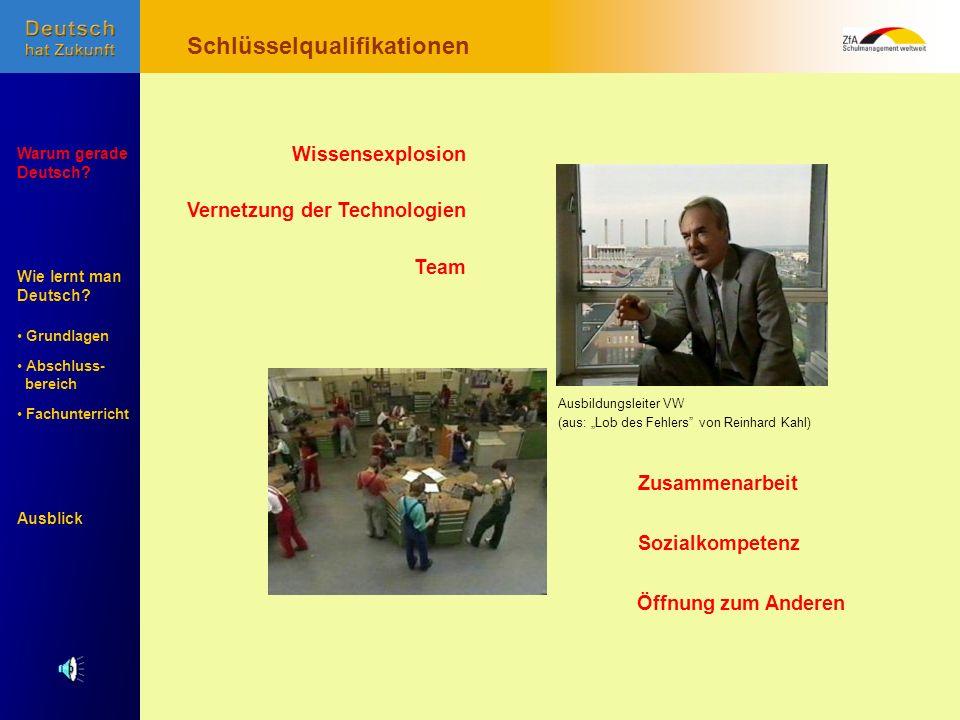 Wie lernt man Deutsch? Warum gerade Deutsch? Ausblick Grundlagen Abschluss- Abschluss- bereich Fachunterricht Fachunterricht Ausbildungsleiter VW (aus