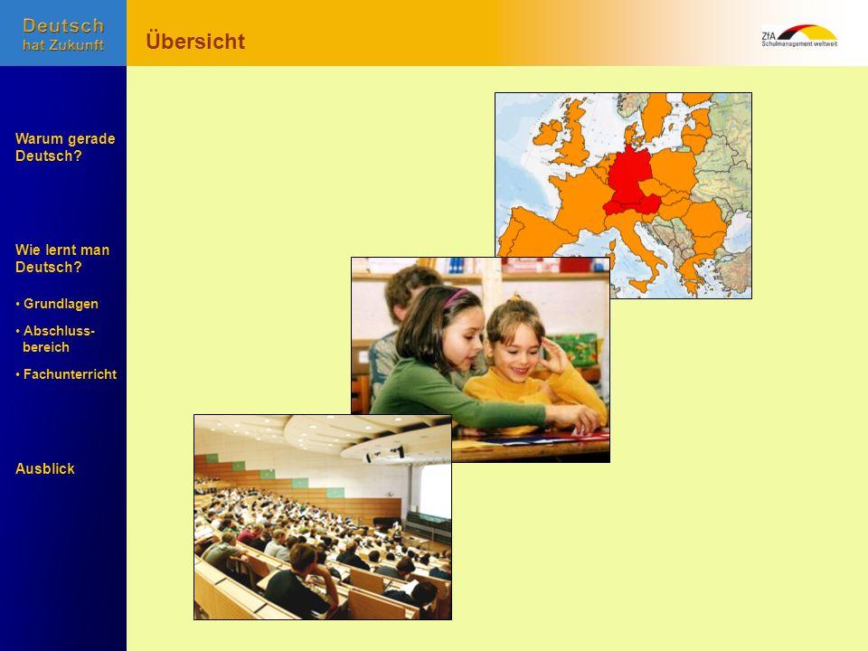 Wie lernt man Deutsch? Warum gerade Deutsch? Ausblick Grundlagen Abschluss- Abschluss- bereich Fachunterricht Fachunterricht Übersicht Wie lernt man D