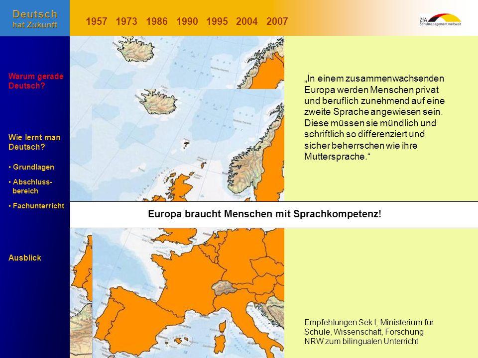 Wie lernt man Deutsch? Warum gerade Deutsch? Ausblick Grundlagen Abschluss- Abschluss- bereich Fachunterricht Fachunterricht Entwicklung der EU 195719