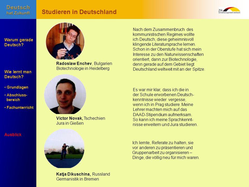 Wie lernt man Deutsch? Warum gerade Deutsch? Ausblick Grundlagen Abschluss- Abschluss- bereich Fachunterricht Fachunterricht Studieren in Deutschland