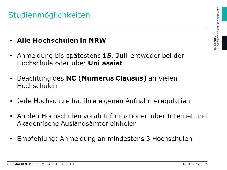 © FH AACHEN UNIVERSITY OF APPLIED SCIENCES18. Mai 2014 | 16 Studienmöglichkeiten Alle Hochschulen in NRW Anmeldung bis spätestens 15. Juli entweder be