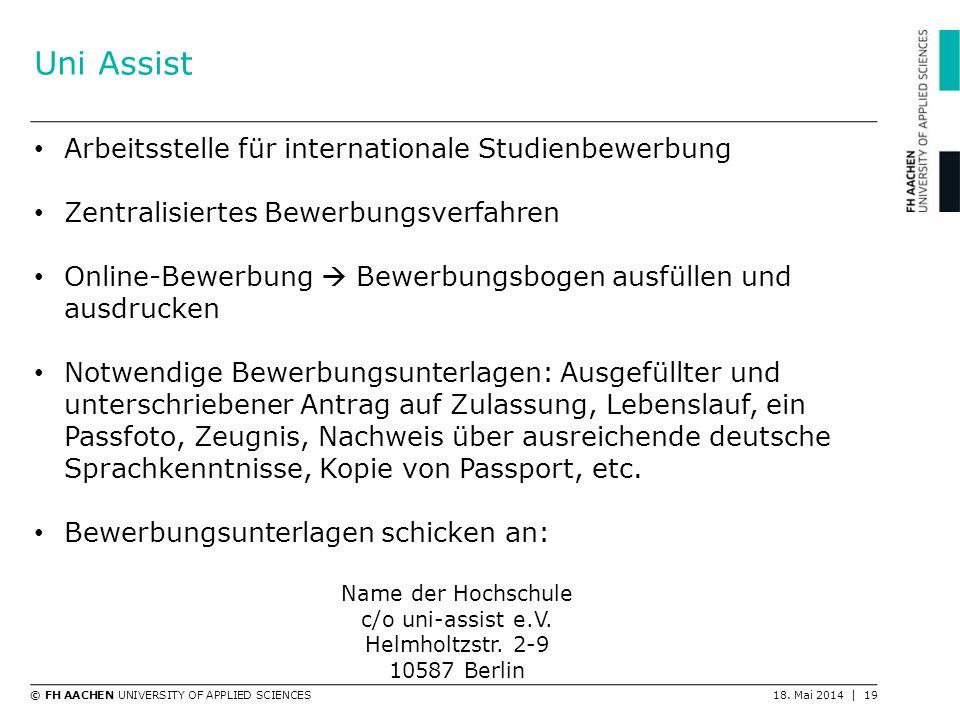 © FH AACHEN UNIVERSITY OF APPLIED SCIENCES18. Mai 2014 | 19 Uni Assist Arbeitsstelle für internationale Studienbewerbung Zentralisiertes Bewerbungsver