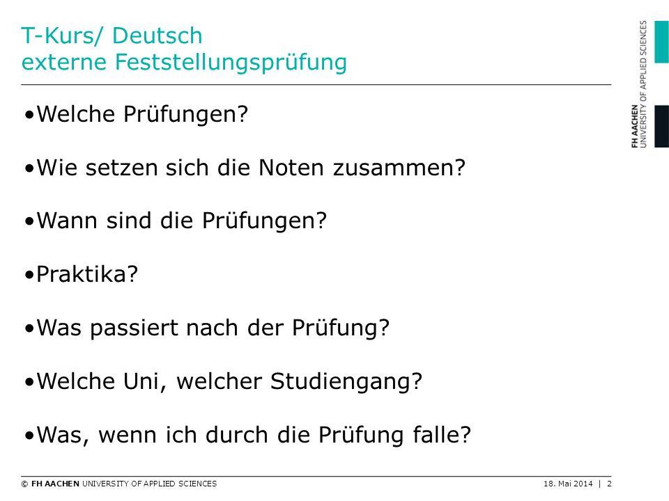 © FH AACHEN UNIVERSITY OF APPLIED SCIENCES18. Mai 2014 | 2 T-Kurs/ Deutsch externe Feststellungsprüfung Welche Prüfungen? Wie setzen sich die Noten zu