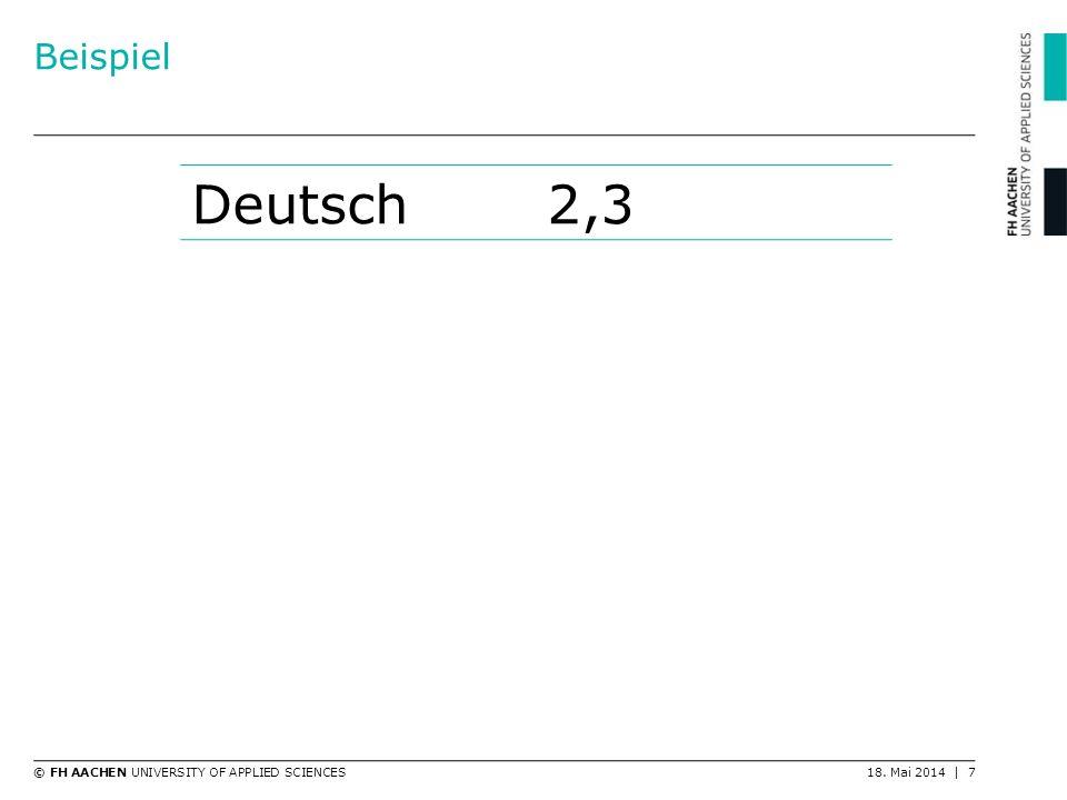 © FH AACHEN UNIVERSITY OF APPLIED SCIENCES18. Mai 2014   8 Beispiel Deutsch2,3 Mathematik3,7