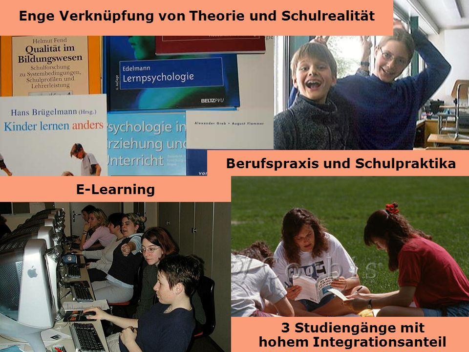 Enge Verknüpfung von Theorie und Schulrealität 3 Studiengänge mit hohem Integrationsanteil Berufspraxis und Schulpraktika E-Learning