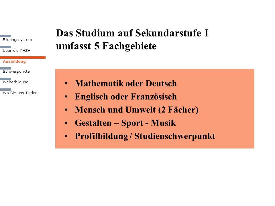 Das Studium auf Sekundarstufe I umfasst 5 Fachgebiete Ausbildung Weiterbildung Wo Sie uns finden Bildungssystem Über die PHZH Schwerpunkte Mathematik