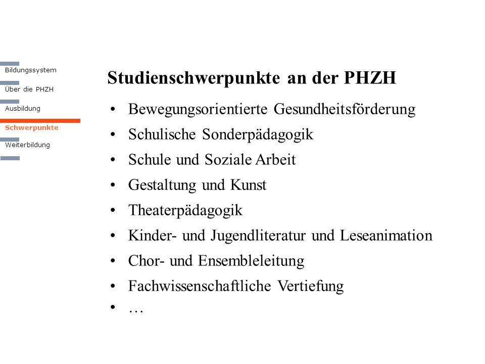 Studienschwerpunkte an der PHZH Bewegungsorientierte Gesundheitsförderung Schulische Sonderpädagogik Schule und Soziale Arbeit Gestaltung und Kunst Th