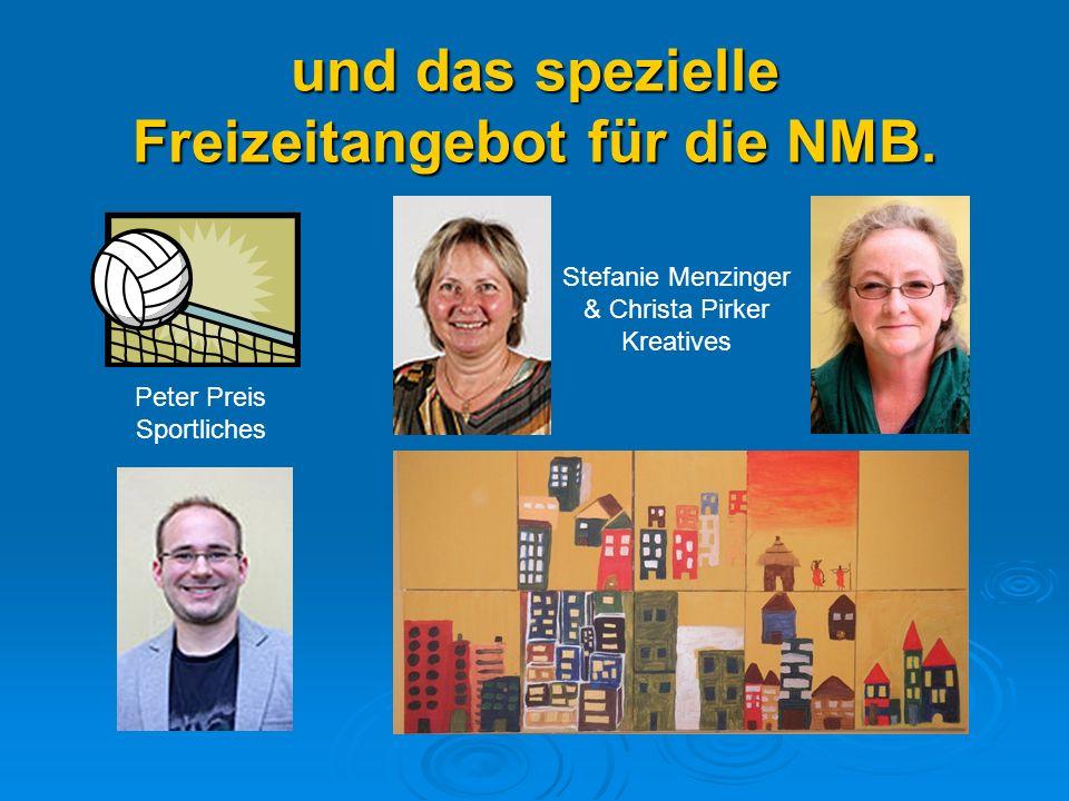 und das spezielle Freizeitangebot für die NMB. Peter Preis Sportliches Stefanie Menzinger & Christa Pirker Kreatives