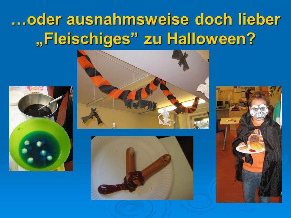 …oder ausnahmsweise doch lieberFleischiges zu Halloween?
